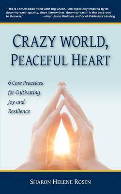 Crazy World, Peaceful Heart: 6 Core Practices for Cultivating Joy and Resilience