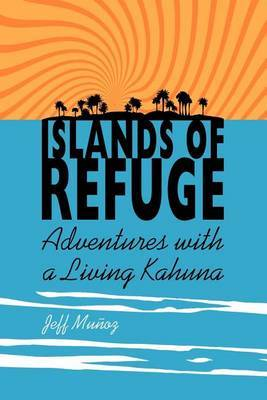 Islands of Refuge: Adventures with a Living Kahuna