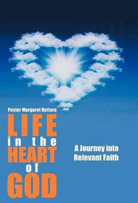 Life in the Heart of God: A Journey Into Relevant Faith