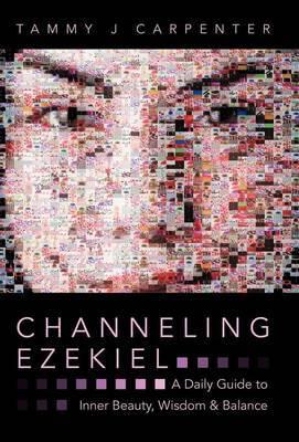 Channeling Ezekiel: A Daily Guide to Inner Beauty, Wisdom & Balance