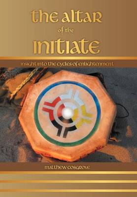 The Altar of the Initiate: Insight Into the Cycles of Enlightenment