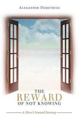 The Reward of Not Knowing: A Hero's Inward Journey