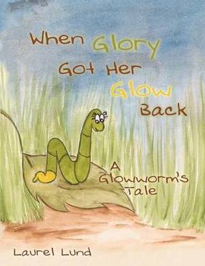 When Glory Got Her Glow Back: A Glowworm S Tale