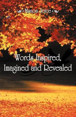 Words Inspired, Imagined and Revealed