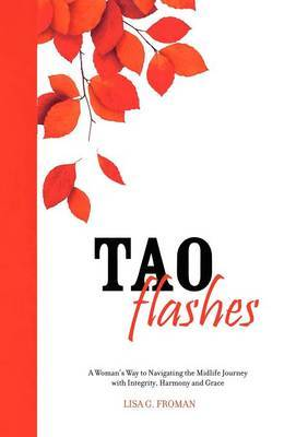 Tao Flashes: A Woman's Way to Navigating the Midlife Journey with Integrity, Harmony, and Grace