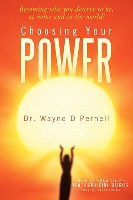 Choosing Your Power: Becoming Who You Deserve to Be, at Home and in the World!