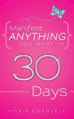 Manifest Anything You Want in 30 Days