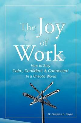 The Joy of Work: How to Stay Calm, Confident & Connected in a Chaotic World
