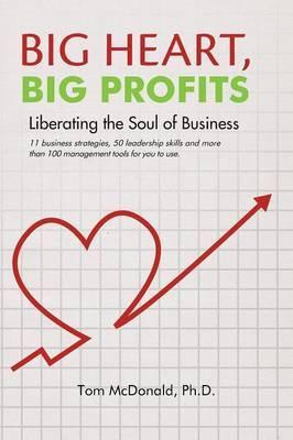 Big Heart, Big Profits: Liberating the Soul of Business