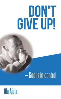 Don't Give Up!: God Is in Control
