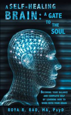 A Self-Healing Brain: A Gate to the Soul: Becoming Your Balance and Complete Self by Learning How to Work with Your Brain