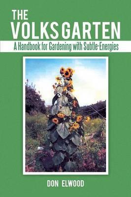The Volks Garten: A Handbook for Gardening with Subtle-Energies