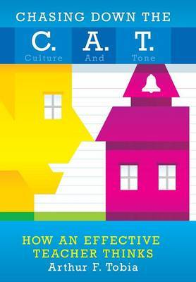 Chasing Down the C. A. T.: Creating Culture and Tone in Classrooms to Support Behavior and Improve Student Achievement How Effective Teachers Thi