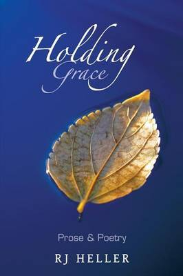 Holding Grace: Prose & Poetry