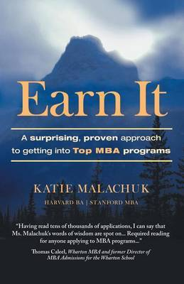 Earn It: A Surprising and Proven Approach to Getting Into Top MBA Programs