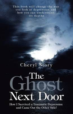 The Ghost Next Door: How I Survived a Traumatic Depression and Came Out the Other Side!