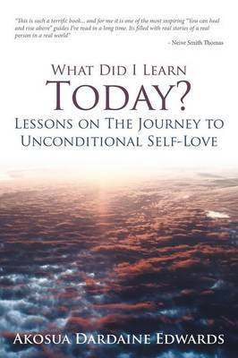 What Did I Learn Today? Lessons on the Journey to Unconditional Self-Love