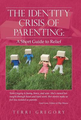 The Identity Crisis of Parenting: A Short Guide to Relief