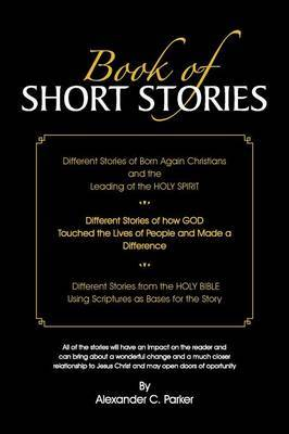 Book of Short Stories: Different Stories of Born Again Christians and the Leading of the Holy Spirit; Stories of God Touching Lives of People