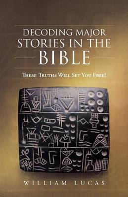 Decoding Major Stories in the Bible: These Truths Will Set You Free!