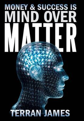 Money and Success Is Mind Over Matter