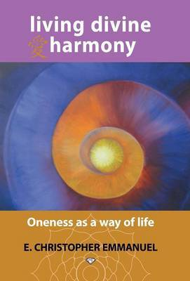 Living Divine Harmony: Oneness as a Way of Life