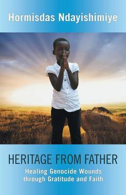 Heritage from Father: Healing Genocide Wounds Through Gratitude and Faith