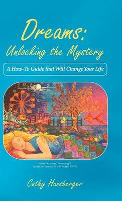 Dreams: Unlocking the Mystery: A How-To Guide That Will Change Your Life