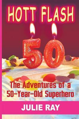 Hott Flash: The Adventures of a 50-Year-Old Superhero
