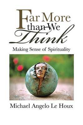 Far More Than We Think: Making Sense of Spirituality
