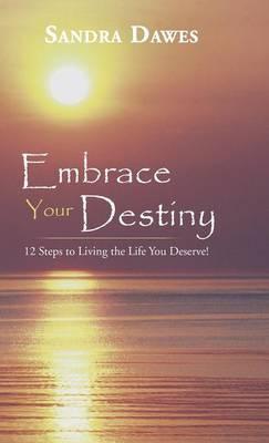 Embrace Your Destiny: 12 Steps to Living the Life You Deserve!