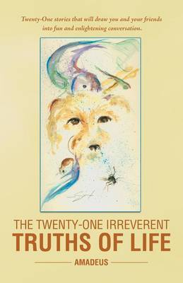 The Twenty-One Irreverent Truths of Life