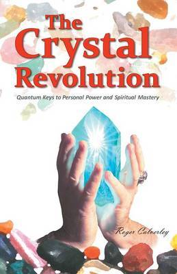 The Crystal Revolution: Quantum Keys to Personal Power and Spiritual Mastery