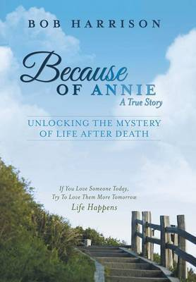 Because of Annie: Unlocking the Mystery of Life After Death