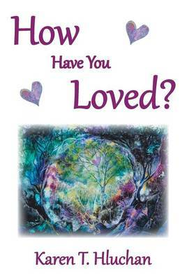 How Have You Loved?