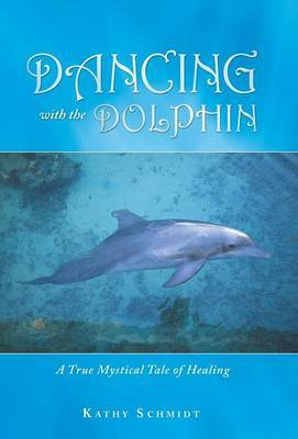 Dancing with the Dolphin: A True Mystical Tale of Healing