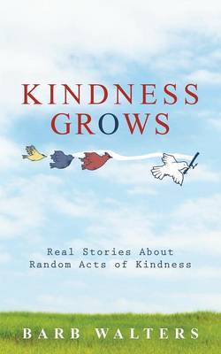 Kindness Grows: Real Stories about Random Acts of Kindness