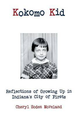 Kokomo Kid: Reflections of Growing Up in Indiana's City of Firsts