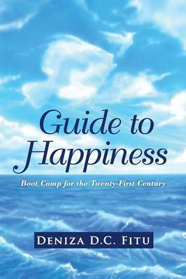 Guide to Happiness: Boot Camp for the Twenty-First Century