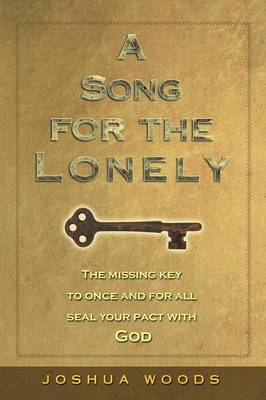 A Song for the Lonely: The Missing Key to Once and for All Seal Your Pact with God