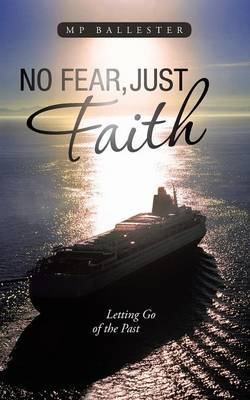 No Fear, Just Faith: Letting Go of the Past