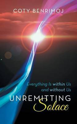 Unremitting Solace: Everything Is Within Us and Without Us