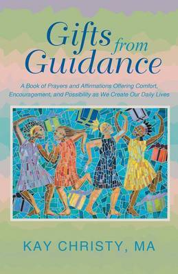 Gifts from Guidance: A Book of Prayers and Affirmations Offering Comfort, Encouragement, and Possibility as We Create Our Daily Lives