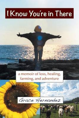 I Know You're in There: A Memoir of Loss, Healing, Farming, and Adventure