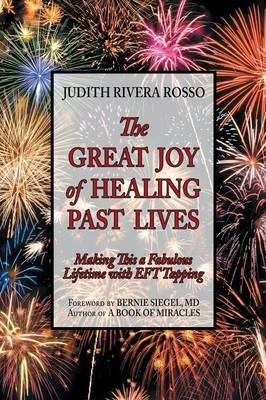 The Great Joy of Healing Past Lives: Making This a Fabulous Lifetime with Eft Tapping
