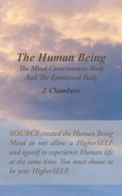 The Human Being the Mind Consciousness Body and the Emotional Body