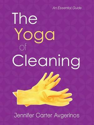 The Yoga of Cleaning: An Essential Guide
