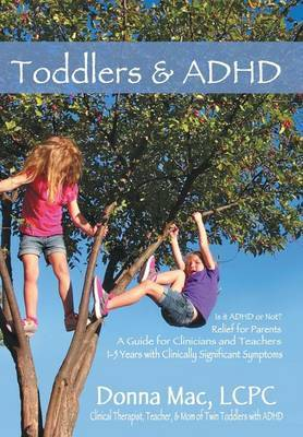 Toddlers & ADHD  : Relief for Parents, a Guide for Clinicians and Teachers
