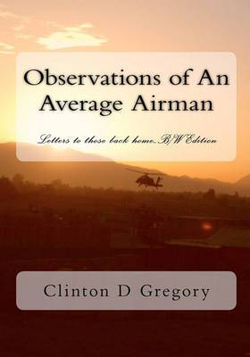 Observations of an Average Airman: Letters to Those Back Home...B/W Edition