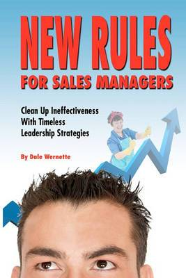New Rules for Sales Managers: Clean Up Ineffectiveness with Timeless Leadership Strategies